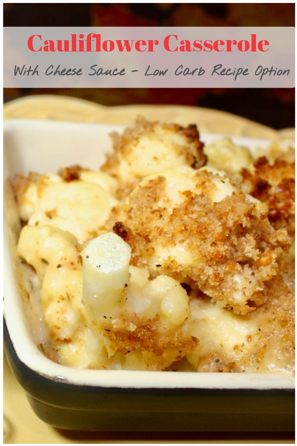 Cauliflower casserole coated with a light creamy cheese sauce over florets, then topped with some panko, bread crumb or pork rinds for a low carb version.  Everyone at the table will eat their veggies when you serve this cheesy cauliflower bake! #sidedish #cauliflower #cheese #casserole