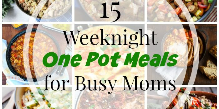 15 Weeknight One Pot Meals For Busy Moms