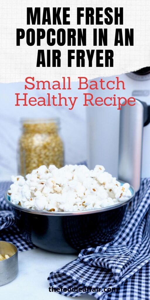Learn how to make fresh popcorn in an air fryer. Fresh, healthy small batch recipe for a tasty snack anytime of day! #AirFryer #snack #Healthy #EasyReipe